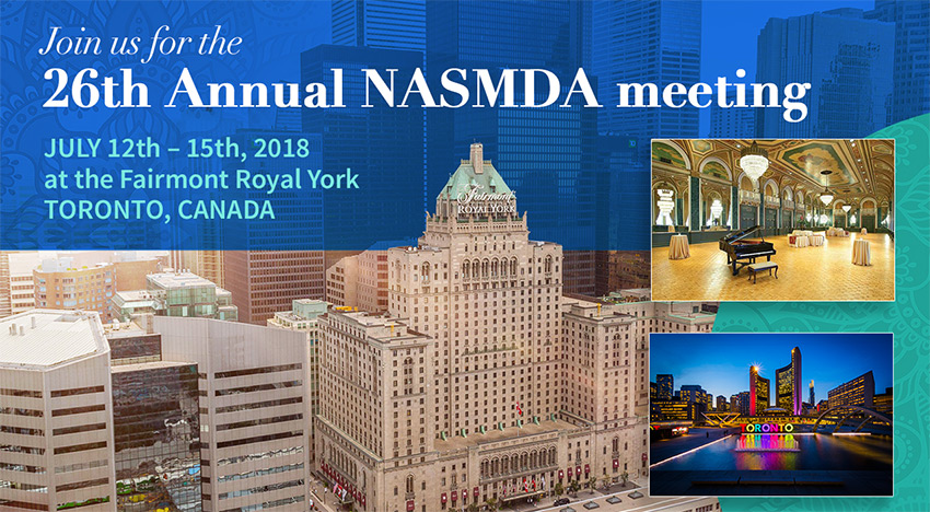 Join Us for the 26th Annual NASMDA Meeting, July 12th-15th, 2018 at the Fairmont Royal York in Toronto, Canada.  You can find links to hotel reservations and register for the annual meeting at nasmda.org.